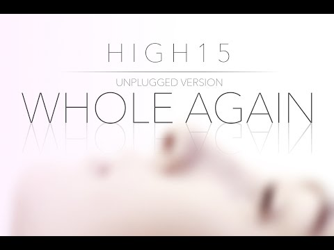High15 - WHOLE AGAIN (Unplugged) -  Official Music Video