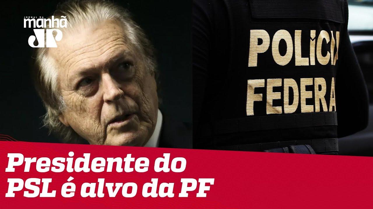 Presidente do PSL é alvo da PF em investigação por candidaturas laranjas
