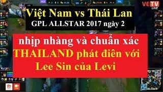 GPL ALLSTAR 2017 Việt Nam vs Thái Lan ngày 21/11/2017 | NAUL  SUÝT TÍ THÌ PENTA