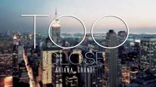 Ariana Grande - Too Close (Lyrics)