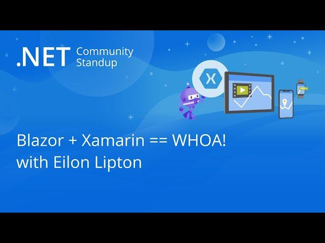Xamarin Community Standup - Blazor + Xamarin == WHOA! with Eilon Lipton