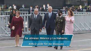 López Obrador y Díaz-Canel presumen la unión de ambos países; AMLO llama a gobierno de EU a actuar con grandeza y  terminar con política de agravios hacia la isla