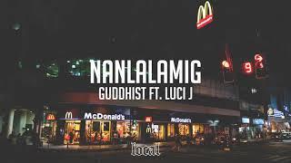 Guddhist ft. Luci J - Nanlalamig (prod. $tickbeats)