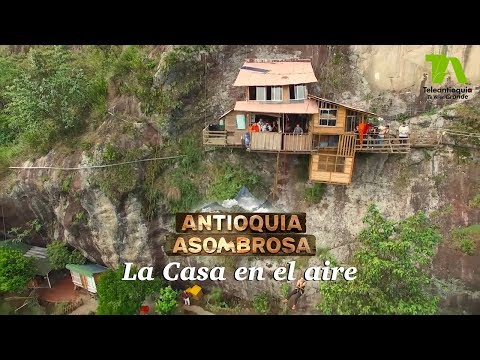 Abejorral: La casa en el aire | Antioquia Asombrosa