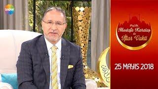 Prof. Dr. Mustafa Karataş ile İftar Vakti 37. Bölüm - 25 Mayıs 2018