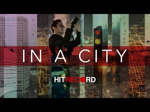 In a City (Shot by the HITRECORD Community)