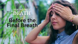 Dealing With Death: Before the Final Breath