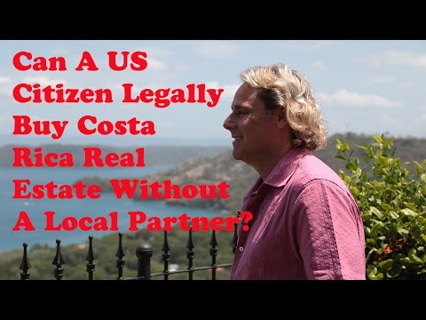 Can A US Citizen Legally Buy Costa Rica Real Estate Without A Local Partner?