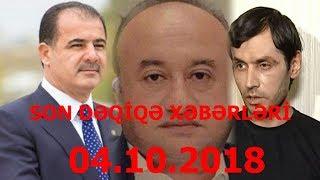 SON DƏQİQƏ XƏBƏRLƏRİ- 04.10.2018