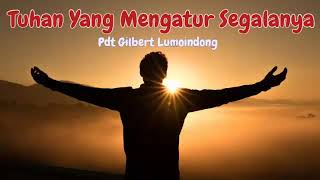 Download Video Tuhan Yang Mengatur Segalanya - Khotbah Pdt Gilbert Lumoindong MP3 3GP MP4