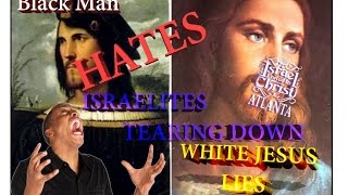The Israelites: Black Man HATES Israelites Tearing Down White Jesus