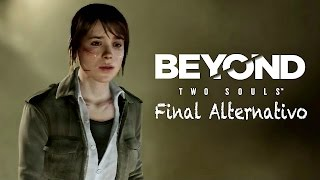 TU PRINCESA AÚN ESTA AQUI, FINAL ALTERNATIVO | Beyond Two Souls - JuegaGerman