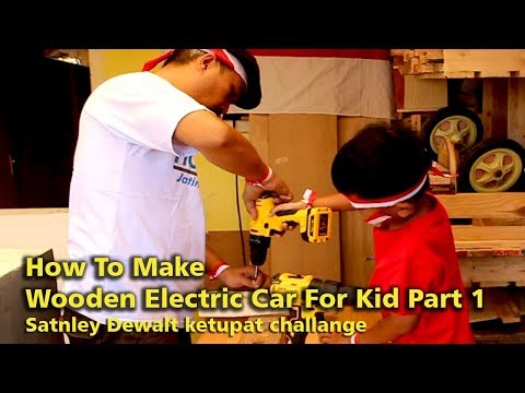 How To Make Wooden Electric Car For Kid Part 1. Stanley Dewalt Ketupat Challange