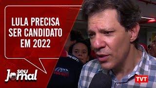 Lula precisa ser candidato em 2022, diz Haddad