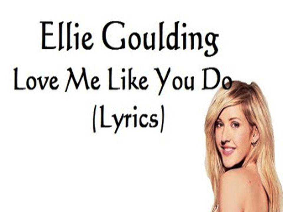 Lyric ellie goulding my blood lyrics : ELLIE GOULDING-LOVE ME LIKE YOU DO ( LYRICS ) - YouTube