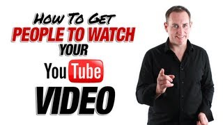 How To Get People To Watch Your YouTube Video