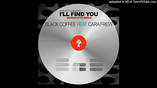 Download Black Coffee Feat. Cara Frew - I'll Find You (Morkehtts Remix) MP3 song and Music Video