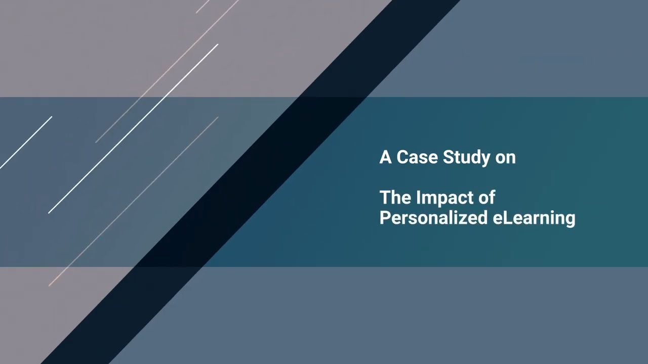 Benefits Of Personalized eLearning – Featuring A Case Study For