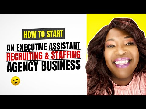 How To Start An Executive Assistant Recruiting & Staffing Ag