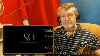 Bankrupt Creativity #22 - My Reaction Videos : KEVIN OLUSOLA - STAY WITH ME (SAMSMITH LOOPING KOVER)