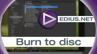 EDIUS.NET Podcast - Burn to disc