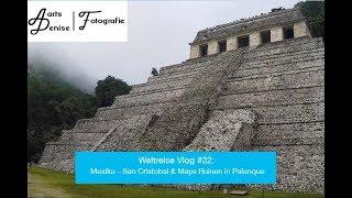 Weltreise Vlog #32: Mexiko - San Cristobal & Maya Ruinen in Palenque