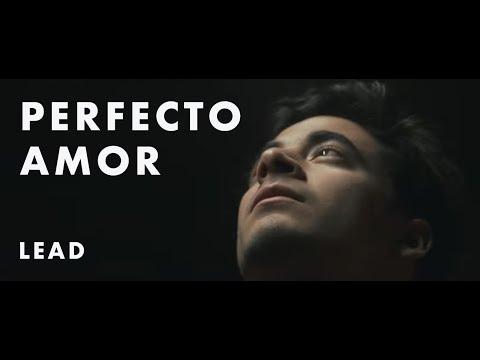 LEAD - Perfecto Amor (VideoClip Oficial)