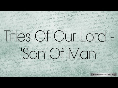 Titles of our Lord- 'The Son Of Man'