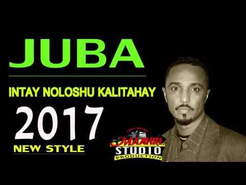 JUBA HEES CUSUB  INTAY  NOLOSHU KALI TAHAY NEW STYLE 2017