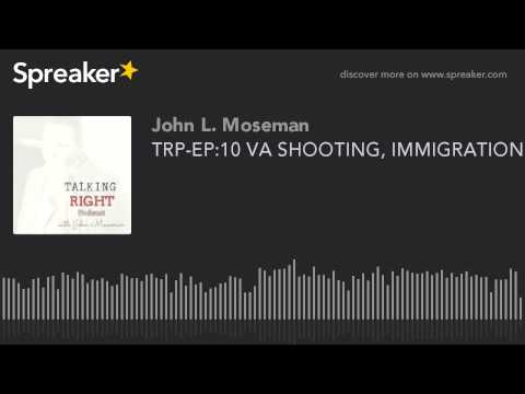 TRP-EP:10 VA SHOOTING, IMMIGRATION & WHAT IS MOST IMPORTANT