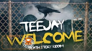 TeeJay - Welcome [Death Story Riddim] September 2017