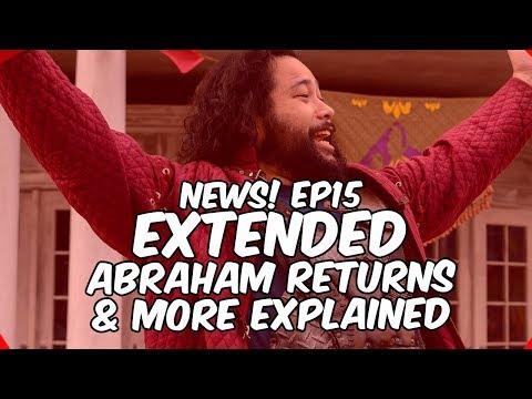 NEWS! Episode 15 Extended, Abraham Returns & More Explained!