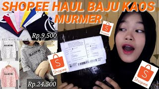 Gambar cover SHOPEE HAUL BAJU KAOS MURAH || harga mulai Rp.9.500