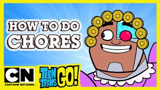 Teen Titans Go! | How To Do Chores Like A Titan | Cartoon Network UKK