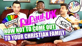 IT GETS BETTER UK: How Not to come out to your Christian Family/ Rupaul's Drag Race UK/Brit Crew