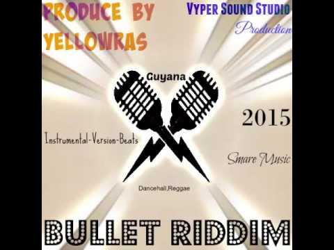 Bullet Riddim-Instrumental-Version-Beats-Smare-Dancehall Music-Guyana- 2015-By YellowRas