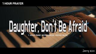 [1시간] 기도음악 I 딸아 두려워 말아라 I Piano Cover by Jerry Kim