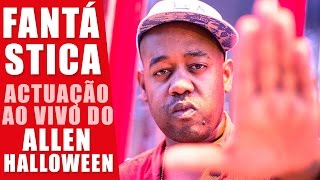 Allen Halloween: FANTÁSTICA actuação ao vivo!