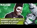 Laolu Shares Story: Nigerian Artist Laolu Shares His Grass to Grace Story   Legit TV