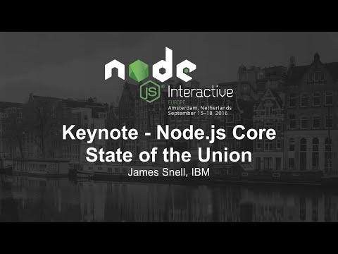 Morning Keynote- Node.js Core State of the Union - James Snell, IBM