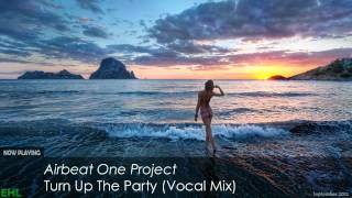Airbeat One Project - Turn Up The Party (Vocal Mix)