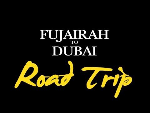 Fujairah to Dubai — Road Trip