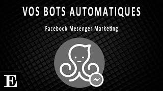 [TUTO] Facebook Messenger Marketing - Comment AUTOMATISER ta page Facebook et créer ta LISTE EMAIL d