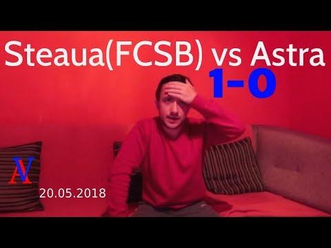 FC STEAUA (FCSB) vs ASTRA Giurgiu 1-0   REACTIA MEA![20.05.2018]