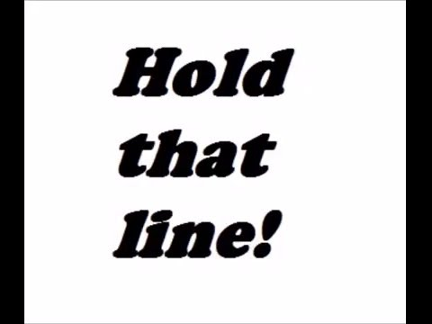 Hold that line! (plus dialogue)