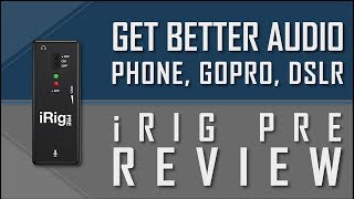 How To Get Better Audio on iPhone, GoPro, and DSLR (iRig Pre Review & Tutorial)
