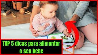 5 dicas para alimentar o seu bebe - Aprenda a Fazer a Introdução Alimentar do Bebê