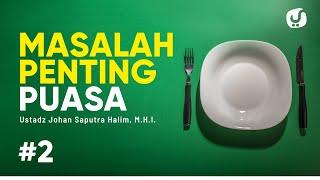10 Permasalahan Penting Puasa Bagian 2 - Ustadz Johan Saputra Halim, M.H.I. - Ceramah Agama
