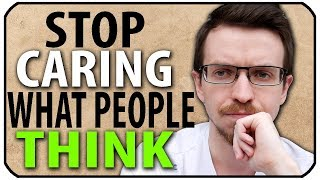 How to Stop Caring What Others Think
