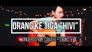 HIVI - ORANG KETIGA (Fingerstyle Guitar + Lirik) Jutta Rinuga Cover
